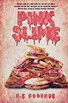 Pink Slime by H.E. Goodhue