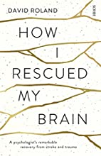 How I Rescued My Brain: A Psychologist's…