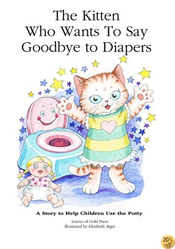 The Kitten Who Wants to Say Goodbye to Diapers: A Story to Help Children Use The Potty (Volume 3)