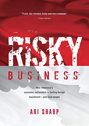 risky-business-how-indonesias-economic-nationalism-is-hurting-foreign-investment-and-local-people