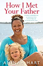 How I Met Your Father by Aminah Hart