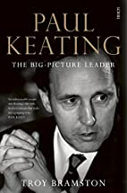 Paul Keating : the big-picture leader by…