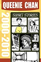 Queenie Chan: Short Stories 2000-2010 by…