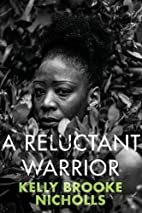 A Reluctant Warrior by Kelly Brooke Nicholls