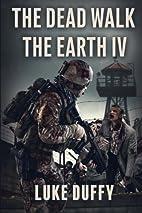 The Dead Walk The Earth: Part IV (Volume 4)…