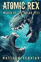 Atomic Rex: Wrath of the Polar Yeti: Volume…