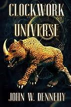 Clockwork Universe by John W Dennehy