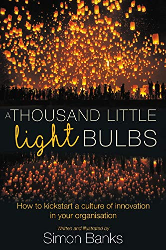 a-thousand-little-lightbulbs-how-to-kickstart-a-culture-of-innovation-in-your-organisation
