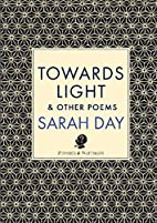 Towards light & other poems by Sarah Day