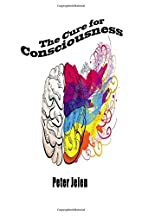 The Cure for Consciousness: A Flash Novel by…