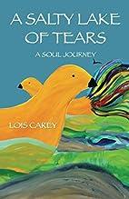 A Salty Lake of Tears by Lois Carey