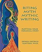 Riting Myth, Mythic Writing: Plotting Your…