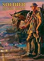 Soldier of the Horse by Robert W. Mackay