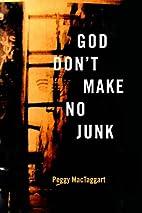 God Don't Make No Junk by Peggy MacTaggart