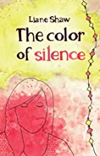 The Color of Silence by Liane Shaw