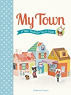 My Town: A Little World for You to Build by…