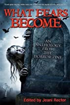 What Fears Become: An Anthology from The…