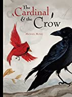 The Cardinal and the Crow by Michael Moniz