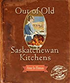 Out of Old Saskatchewan Kitchens by Amy…