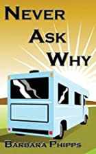 Never Ask Why by Barbara Phipps