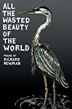 All the Wasted Beauty of the World : Poems…