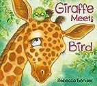 Giraffe Meets Bird by Rebecca Bender