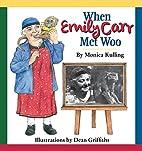 When Emily Carr Met Woo by Monica Kulling