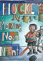 Hockey Morning Noon and Night by Doretta…
