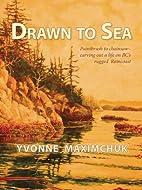 Drawn to Sea by Yvonne Maximchuk