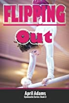 Flipping Out: The Gymnastics Series #3 by…
