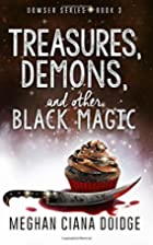 Treasures, Demons, and Other Black Magic by…