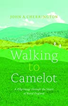 Walking to Camelot: A Pilgrimage along the…