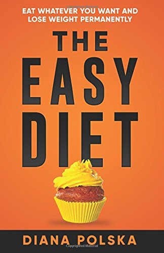 the-easy-diet-eat-whatever-you-want-and-lose-weight-permanently