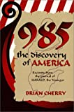 Cherry, Brian: 985, the Discovery of America: Excerpts from the Journal of Harald, the Younger