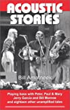 Amatneek, Bill: Acoustic Stories: Playing Bass With Peter, Paul and Mary, Jerry Garcia, and Bill Monroe, and Eighteen Other Unamplified Tales