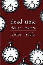 Dead Time = Tiempo Muerto by Carlos Rubio