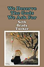We Deserve the Gods We Ask For by Seth Brady…