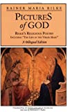 Rilke, Rainer Maria: Pictures of God: Rilke's Religious Poetry Including 'the Life of the Virgin Mary