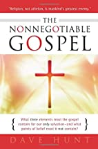 The Nonnegotiable Gospel by Dave Hunt