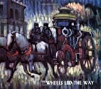 Wheels Led the Way : Horse-Drawn Vehicles,…
