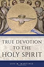 True Devotion to the Holy Spirit by Luis M.…