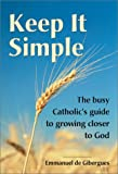 De Gibergues, Emmanuel: Keep It Simple: The Busy Catholic's Guide to Growing Closer to God