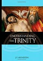 Understanding the Trinity by J. P. Arendzen