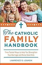 The Catholic Family Handbook: Time-Tested…