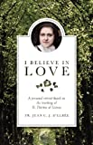 Elbee, Jean Du Coeur De Jesus D': I Believe in Love: A Personal Retreat Based on the Teaching of St. Therese of Lisieux