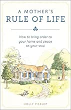 A Mother's Rule of Life: How to Bring…