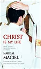Christ Is My Life by Marcial MacIel