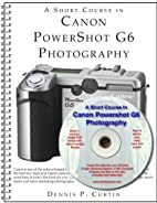 A Short Course in Canon PowerShot G6…