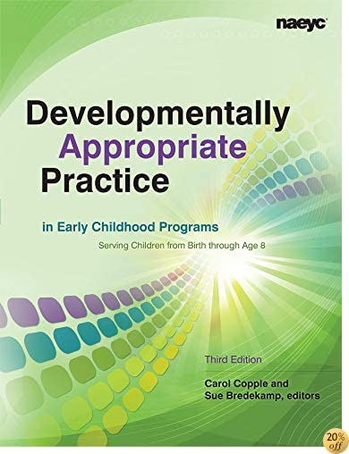 TDevelopmentally Appropriate Practice in Early Childhood Programs Serving Children from Birth Through Age 8