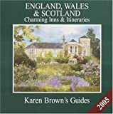 Brown, Karen: Karen Brown's England, Wales & Scotland 2005: Charming Hotels & Itineraries